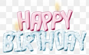 Transparent Happy Birthay Clipart Picture - Happy Birthday To You Birthday Cake Greeting Card Anniversary PNG