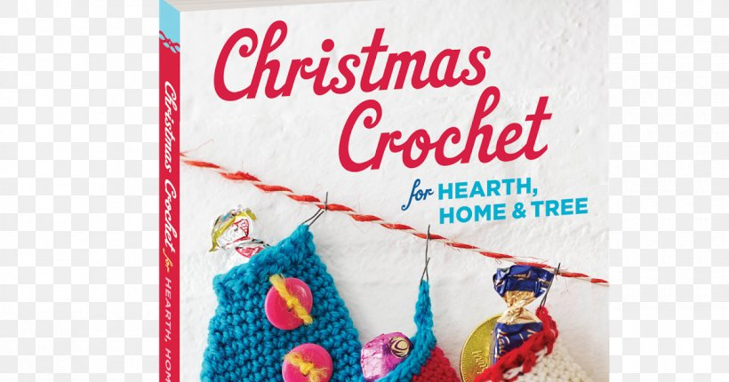 Christmas Crochet For Hearth Home Tree Stockings Ornaments Garlands And More Crochet Your Christmas Ornaments