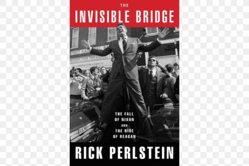 The Invisible Bridge: The Fall Of Nixon And The Rise Of Reagan United States Nixonland Before The Storm The Fall Of The House Of Bush, PNG, 900x600px, United States, Advertising, Author, Before The Storm, Black And White Download Free