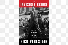 United States - The Invisible Bridge: The Fall Of Nixon And The Rise Of Reagan United States Nixonland Before The Storm The Fall Of The House Of Bush PNG