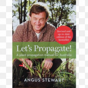 Plant - Let's Propagate! A Plant Propagation Manual For Australia Angus Stewart Grow Your Own: How To Be An Urban Farmer Garden PNG