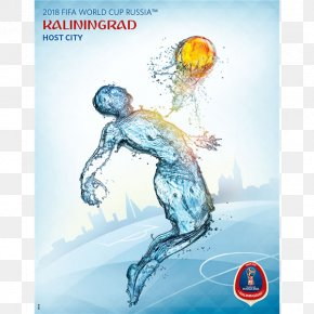 Russia Poster - 2018 World Cup 2014 FIFA World Cup Kaliningrad Russia National Football Team Brazil National Football Team PNG