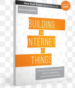 Internet Of Things - Building The Internet Of Things: Implement New Business Models, Disrupt Competitors, Transform Your Industry Book Hardcover Brand PNG