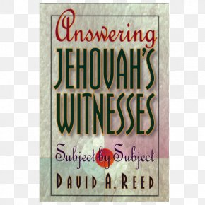 Jehovah's Witnesses - Answering Jehovah's Witnesses: Subject By Subject Jehovah's Witnesses Answered Verse By Verse Bible Questions For Jehovah's Witnesses