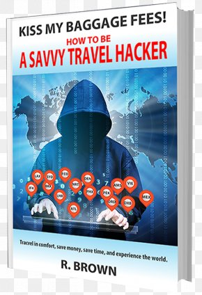 Travel - Kiss My Baggage Fees! How To Be A Savvy Travel Hacker: Travel Like You Have A Fortune Without Spending One Amazon.com Dark Web PNG