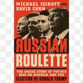 Donald Trump - Russian Roulette: The Inside Story Of Putin's War On America And The Election Of Donald Trump David Corn United States US Presidential Election 2016 PNG