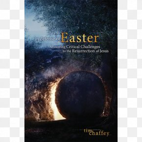 Resurrection Of Jesus Christ - In Defense Of Easter: Answering Critical Challenges To The Resurrection Of Jesus Gospel Of John Gospel Of Matthew PNG
