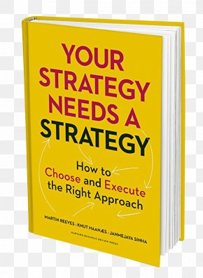 Corporate Environmental Book - Your Strategy Needs A Strategy: How To Choose And Execute The Right Approach Book Brand Font Poster PNG