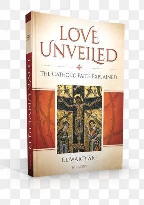 Catholic Faith - Love Unveiled: The Catholic Faith Explained Who Am I To Judge? Responding To Relativism With Logic And Love Book Amazon.com Catholic Church PNG