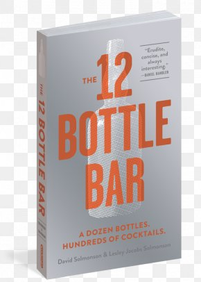 Cocktail - The 12 Bottle Bar: A Dozen Bottles, Hundreds Of Cocktails, A New Way To Drink Distilled Beverage The Bar Book: Elements Of Cocktail Technique PNG