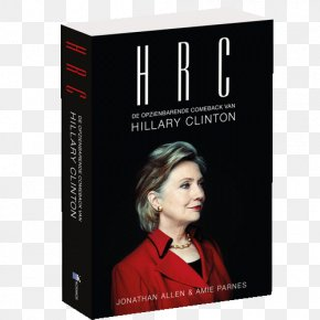 Hillary Clinton - HRC: State Secrets And The Rebirth Of Hillary Clinton Shattered: Inside Hillary Clinton's Doomed Campaign US Presidential Election 2016 United States PNG