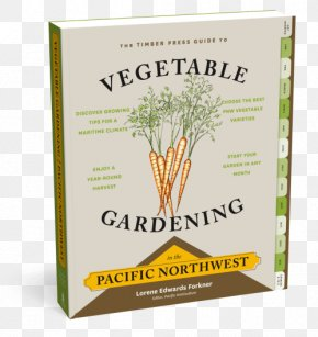 Vegetable - The Timber Press Guide To Vegetable Gardening In The Pacific Northwest PNG