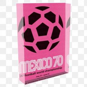 World Cup Poster - 1970 FIFA World Cup 2014 FIFA World Cup 2018 World Cup 1990 FIFA World Cup Mexico National Football Team PNG