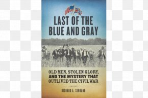 United States - American Civil War Last Of The Blue And Gray: Old Men, Stolen Glory, And The Mystery That Outlived The Civil War United States Battle Of The Wilderness Veteran PNG
