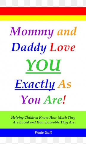 I Love You Dad - Mommy And Daddy Love You Exactly As You Are! Helping Children Know How Much They Are Loved And How Loveable They Are Mother Father Happiness PNG