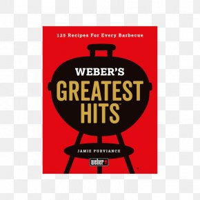 Barbecue - Weber's Greatest Hits: 125 Classic Recipes For Every Grill Weber's Complete Barbecue Book: Step-by-step Advice And Over 150 Delicious Barbecue Recipes Weber-Stephen Products Cookbook PNG