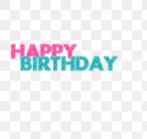 Happy Birthday - Happy Birthday To You Clip Art PNG