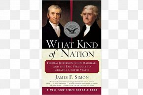 United States - What Kind Of Nation: Thomas Jefferson, John Marshall, And The Epic Struggle To Create A United States Law President Of The United States Judiciary PNG