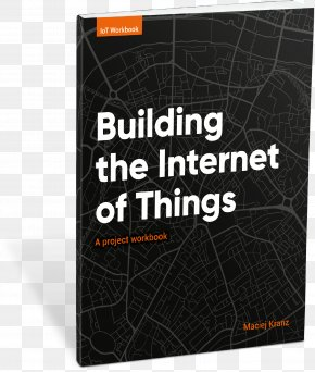 Internet Of Things - Building The Internet Of Things: A Project Workbook Building The Internet Of Things: Implement New Business Models, Disrupt Competitors, Transform Your Industry PNG