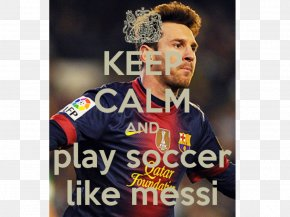 Lionel Messi - Lionel Messi Argentina National Football Team 2018 World Cup Keep Calm And Carry On PNG