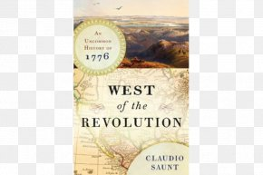United States - West Of The Revolution: An Uncommon History Of 1776 Independence Lost: Lives On The Edge Of The American Revolution United States Thirteen Colonies PNG