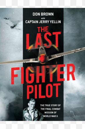 United States - The Last Fighter Pilot: The True Story Of The Final Combat Mission Of World War II Second World War Treason United States PNG