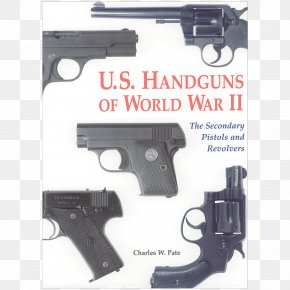 World War Two - U.S. Handguns Of World War II: The Secondary Pistols And Revolvers Trigger Second World War United States PNG