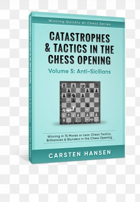 Volume 3: Flank Openings: Winning In 15 Moves Or Less: Chess Tactics, Brilliancies And Blunders In The Chess Opening Winning Quickly At Chess Indian DefenceChess - Catastrophes And Tactics In The Chess Opening PNG
