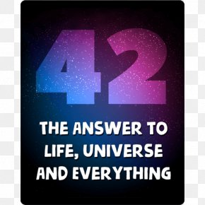 Life The Universe And Everything - Life, The Universe And Everything 0 Phrases From The Hitchhiker's Guide To The Galaxy PNG