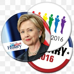 Hillary Clinton Presidential Campaign, 2016 - Hillary Clinton Presidential Campaign, 2016 US Presidential Election 2016 Campaign Button PNG
